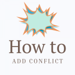 How to Add Conflict to your Story